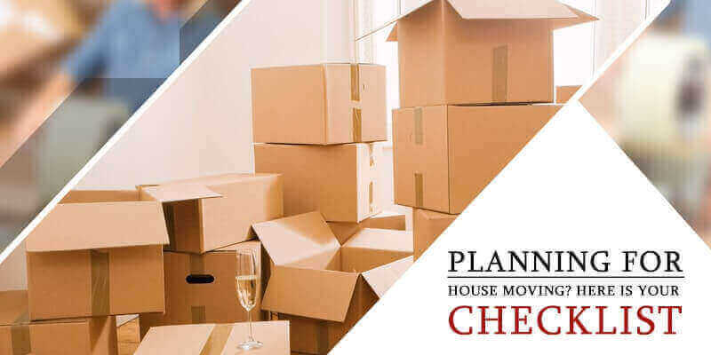 Planning for House Moving? Here is your checklist…